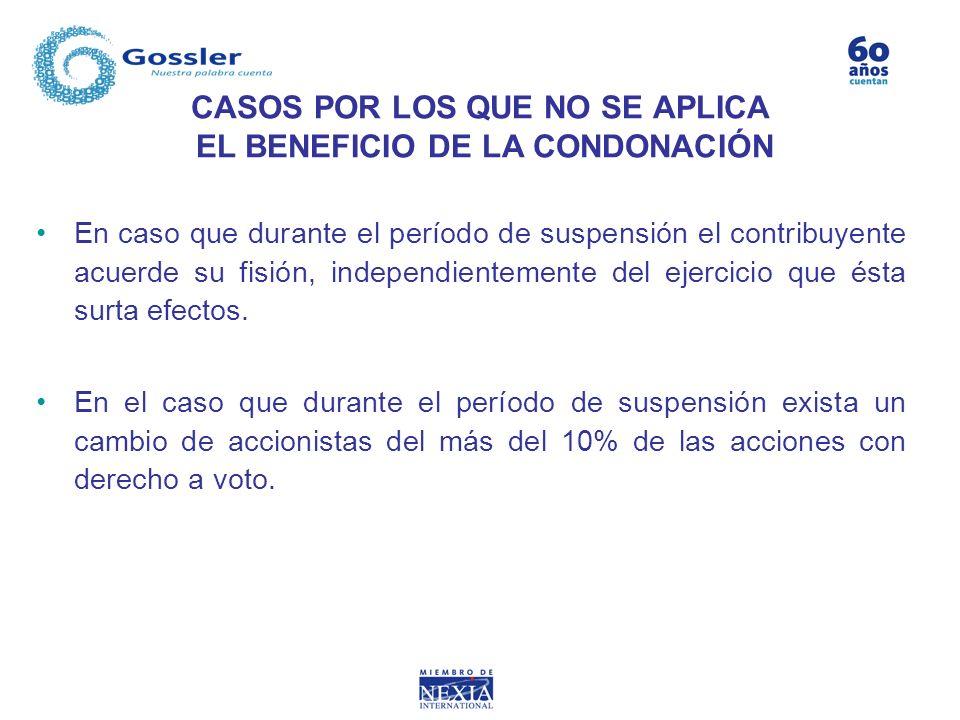 CASOS POR LOS QUE NO SE APLICA EL BENEFICIO DE LA CONDONACIÓN En caso que durante el período de suspensión el contribuyente acuerde su fisión, indepen
