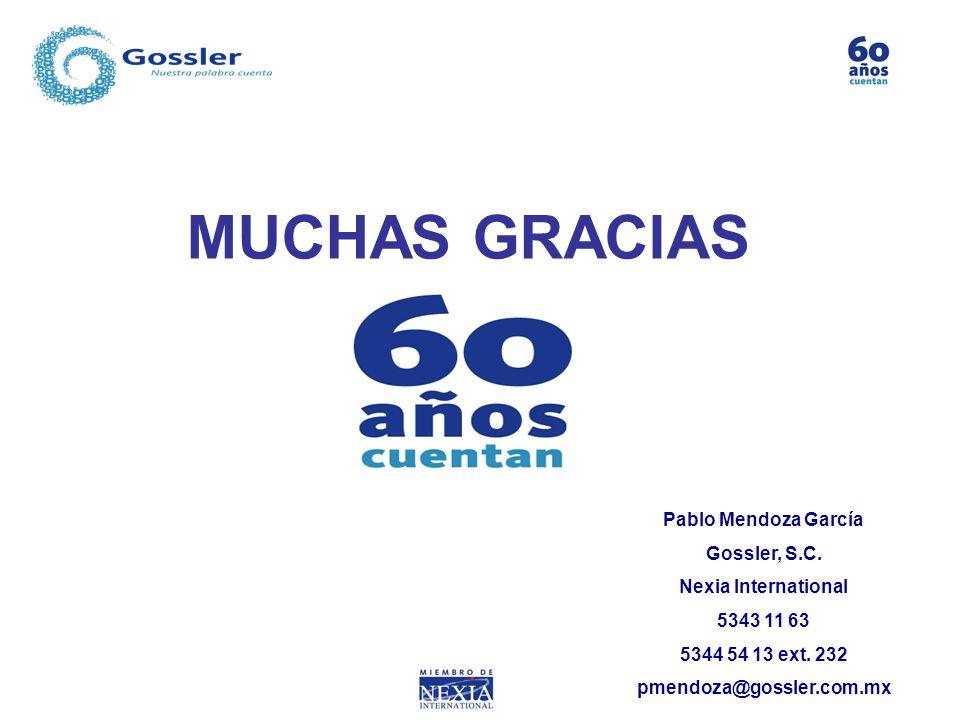 MUCHAS GRACIAS Pablo Mendoza García Gossler, S.C. Nexia International 5343 11 63 5344 54 13 ext. 232 pmendoza@gossler.com.mx