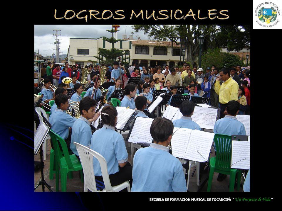 LOGROS MUSICALES ESCUELA DE FORMACION MUSICAL DE TOCANCIPÀ Un Proyecto de Vida