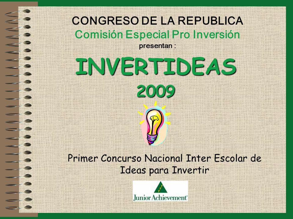 CONGRESO DE LA REPUBLICA Comisión Especial Pro Inversión presentan : INVERTIDEAS2009 Primer Concurso Nacional Inter Escolar de Ideas para Invertir