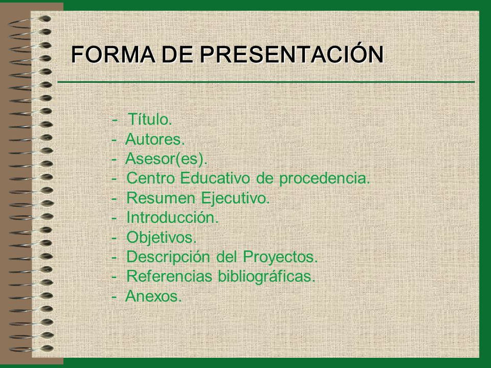 FORMA DE PRESENTACIÓN - Título. - Autores. - Asesor(es). - Centro Educativo de procedencia. - Resumen Ejecutivo. - Introducción. - Objetivos. - Descri