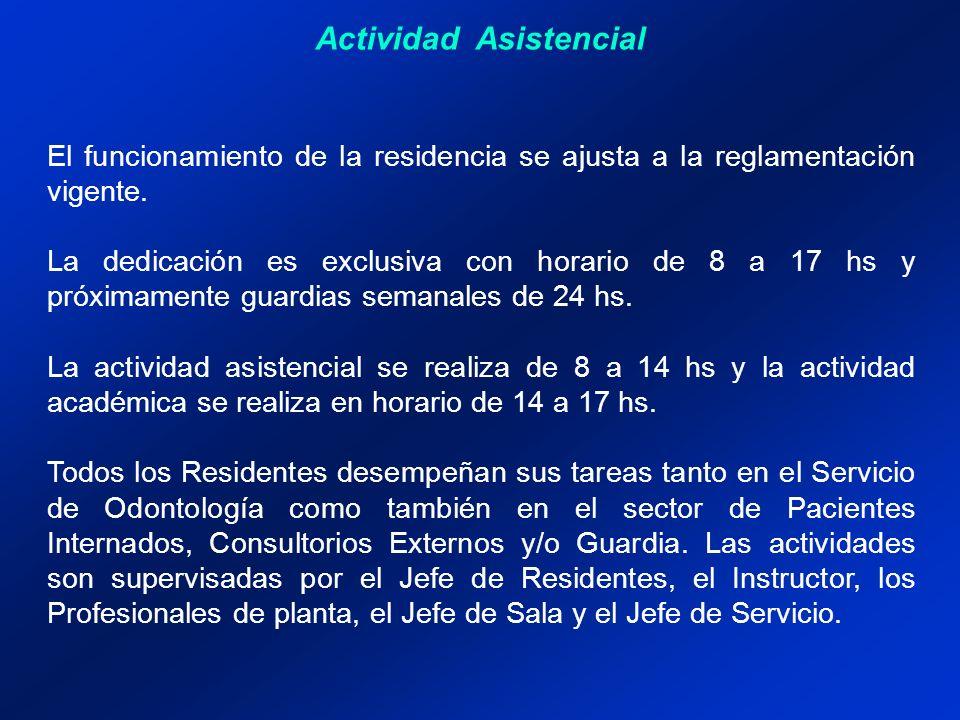 Actividad Asistencial El funcionamiento de la residencia se ajusta a la reglamentación vigente. La dedicación es exclusiva con horario de 8 a 17 hs y