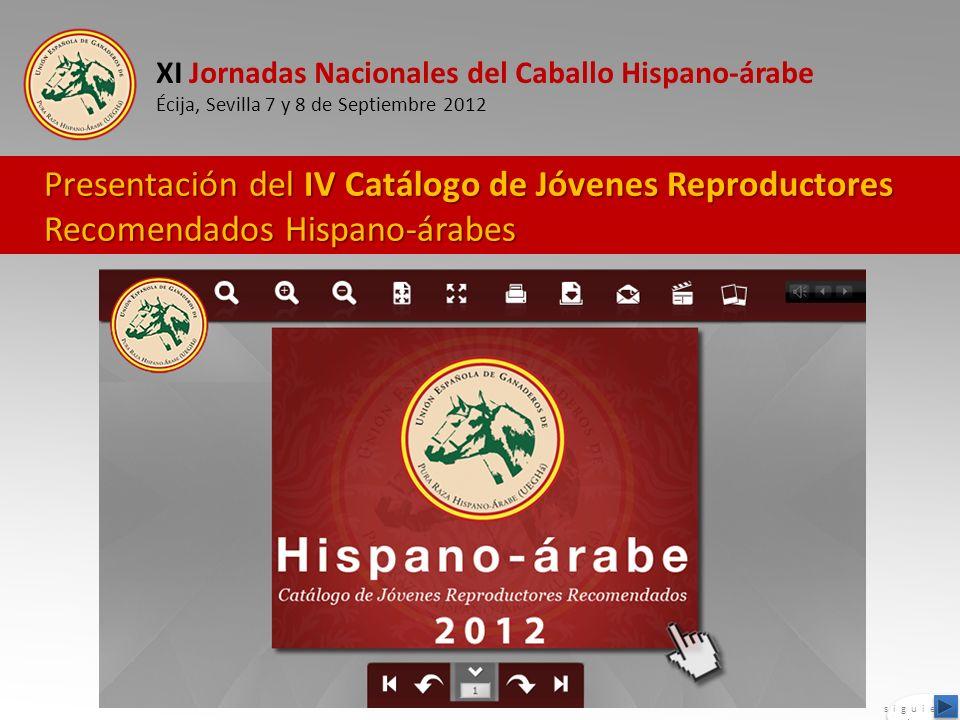 XI Jornadas Nacionales del Caballo Hispano-árabe Écija, Sevilla 7 y 8 de Septiembre 2012 Presentación del IV Catálogo de Jóvenes Reproductores Recomen