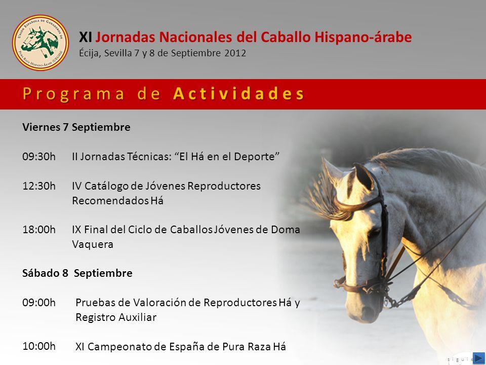 XI Jornadas Nacionales del Caballo Hispano-árabe Écija, Sevilla 7 y 8 de Septiembre 2012 Jornada del Caballo Há 7-sept 9:30 hSala de Coroneles del C.M.C.C.