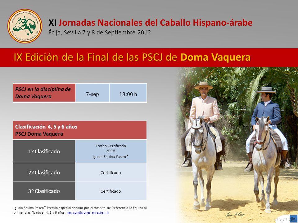 XI Jornadas Nacionales del Caballo Hispano-árabe Écija, Sevilla 7 y 8 de Septiembre 2012 IX Edición de la Final de las PSCJ de Doma Vaquera PSCJ en la