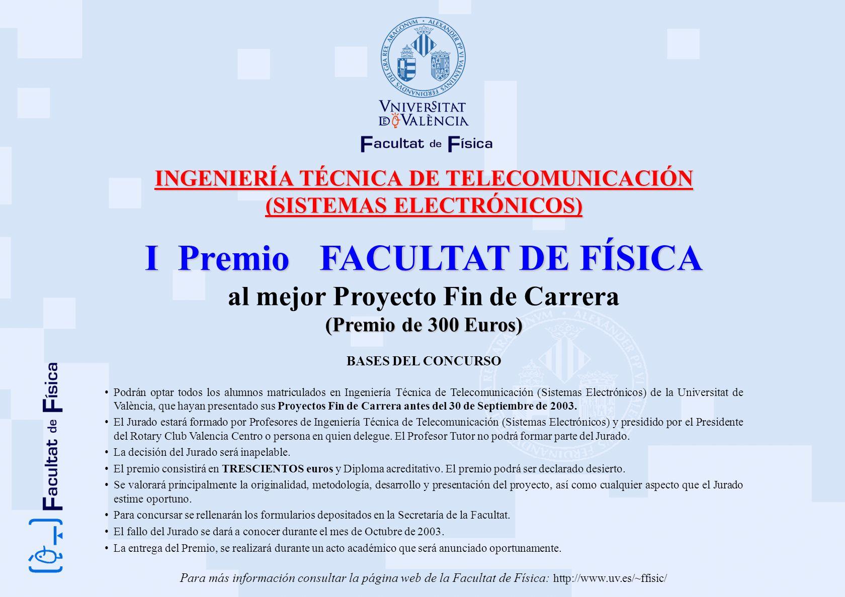 INGENIERÍA TÉCNICA DE TELECOMUNICACIÓN (SISTEMAS ELECTRÓNICOS) I Premio FACULTAT DE FÍSICA al mejor Proyecto Fin de Carrera (Premio de 300 Euros) BASE