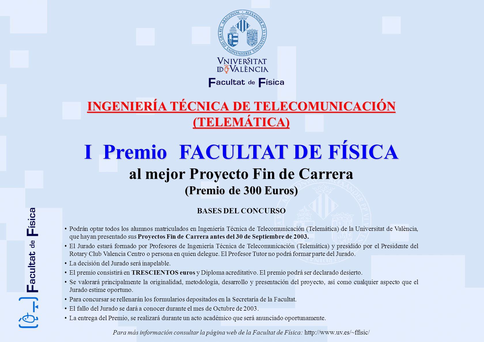 INGENIERÍA TÉCNICA DE TELECOMUNICACIÓN (TELEMÁTICA) I Premio FACULTAT DE FÍSICA al mejor Proyecto Fin de Carrera (Premio de 300 Euros) BASES DEL CONCU