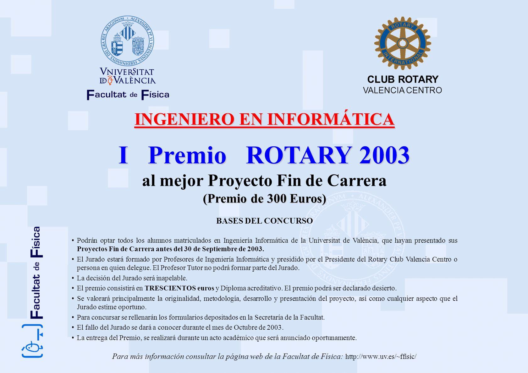 INGENIERO EN INFORMÁTICA I Premio ROTARY 2003 al mejor Proyecto Fin de Carrera (Premio de 300 Euros) BASES DEL CONCURSO Podrán optar todos los alumnos