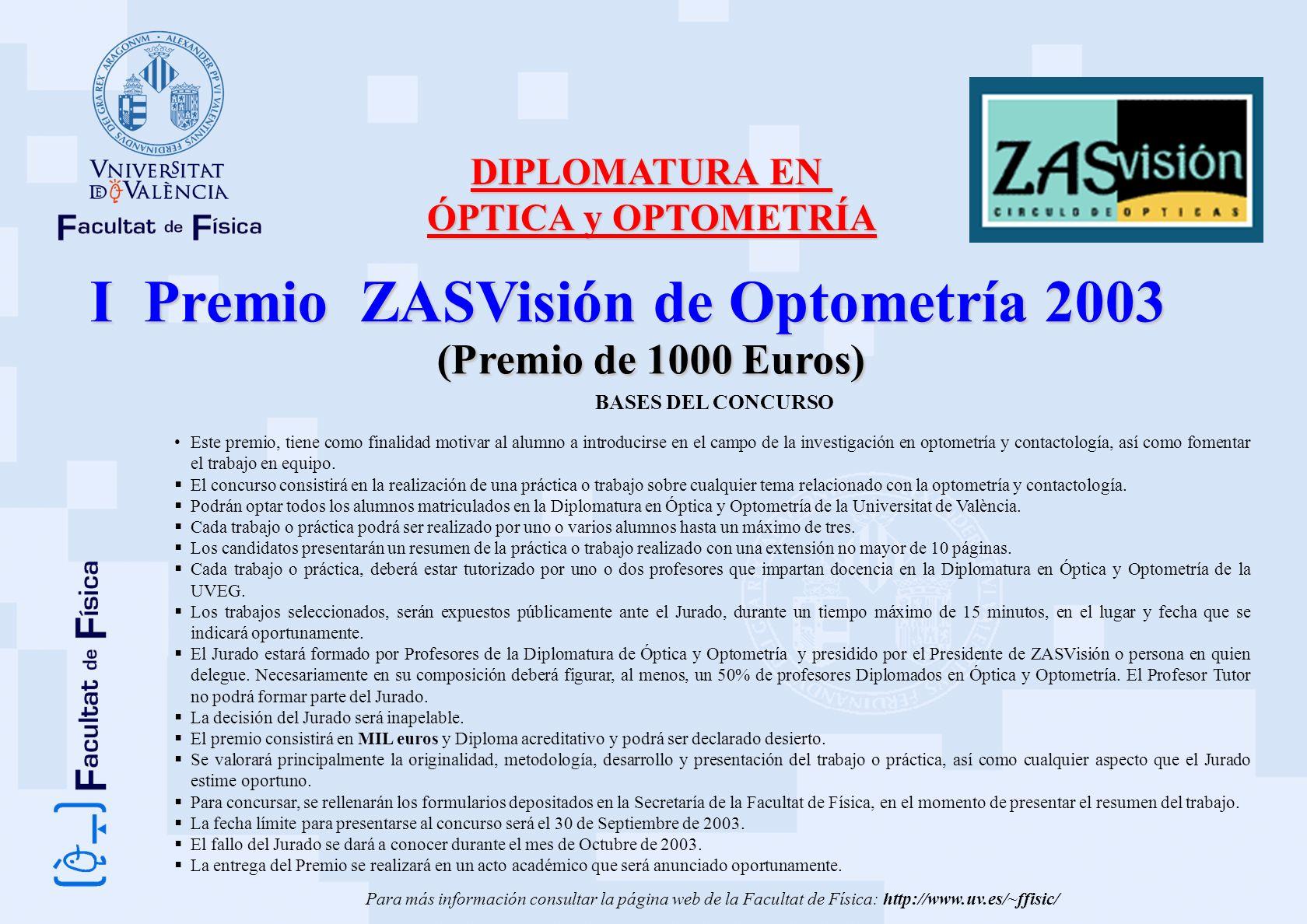 I Premio ZASVisión de Optometría 2003 (Premio de 1000 Euros) BASES DEL CONCURSO Este premio, tiene como finalidad motivar al alumno a introducirse en