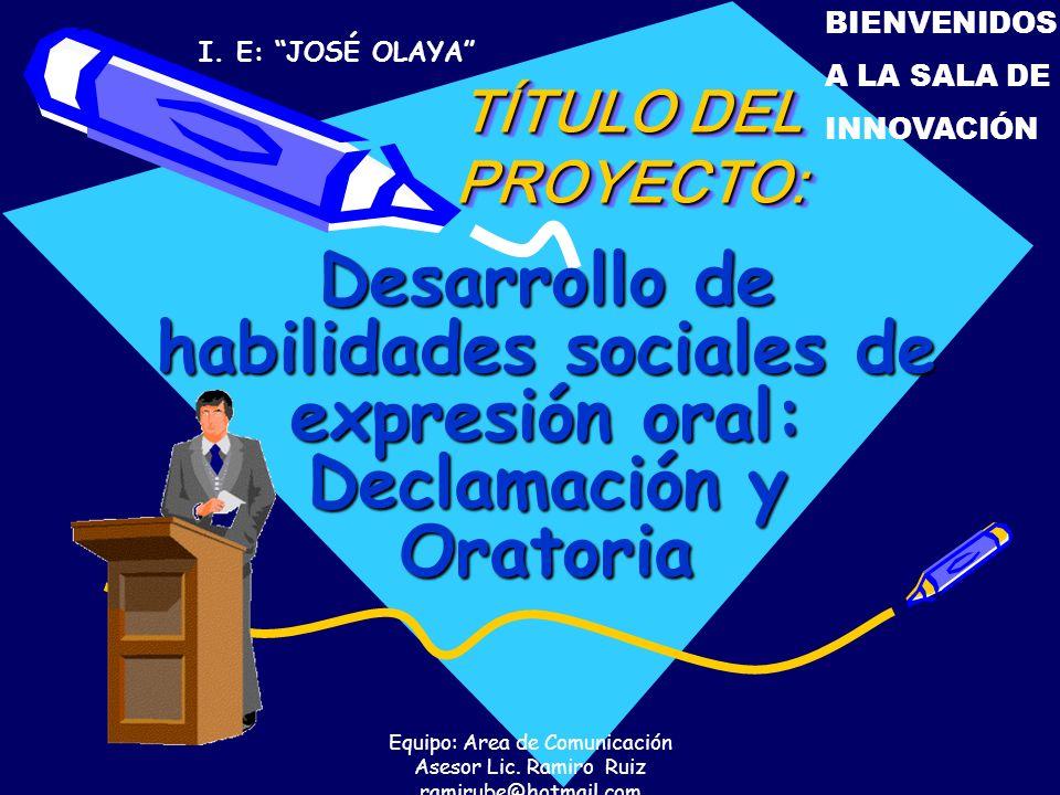 Equipo: Area de Comunicación Asesor Lic. Ramiro Ruiz ramirube@hotmail.com TÍTULO DEL PROYECTO: TÍTULO DEL PROYECTO: Desarrollo de habilidades sociales