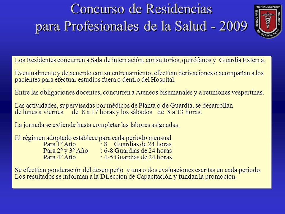 Concurso de Residencias para Profesionales de la Salud - 2009 Los Residentes concurren a Sala de internación, consultorios, quirófanos y Guardia Externa.