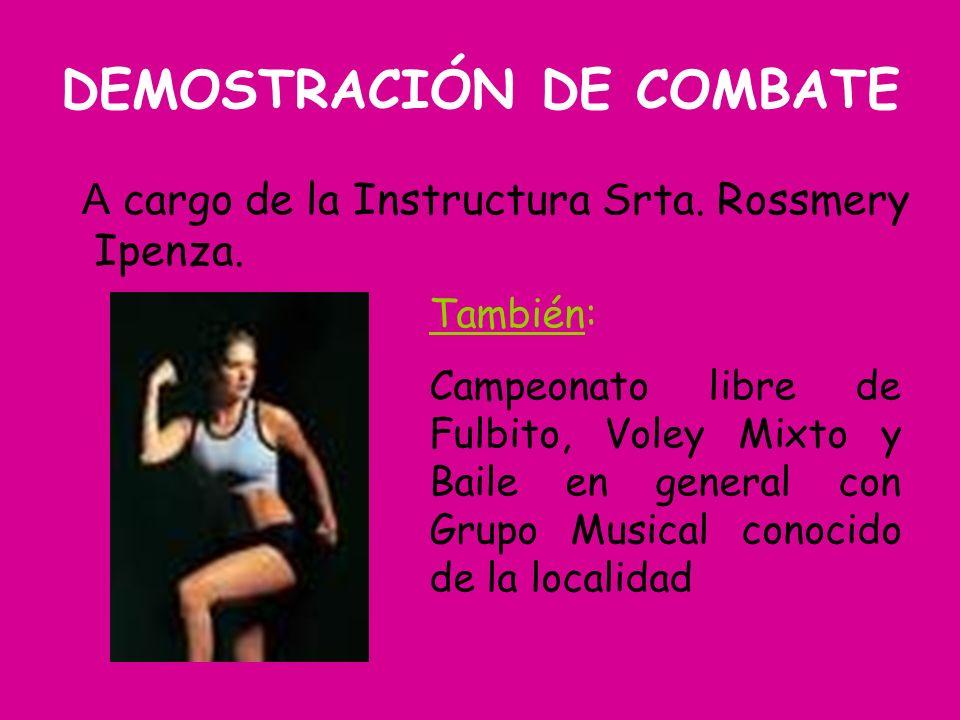 DEMOSTRACIÓN DE COMBATE A cargo de la Instructura Srta. Rossmery Ipenza. También: Campeonato libre de Fulbito, Voley Mixto y Baile en general con Grup