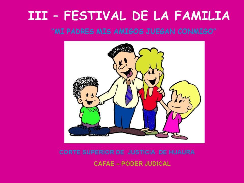 III – FESTIVAL DE LA FAMILIA CORTE SUPERIOR DE JUSTICIA DE HUAURA CAFAE – PODER JUDICAL MI PADRES MIS AMIGOS JUEGAN CONMIGO