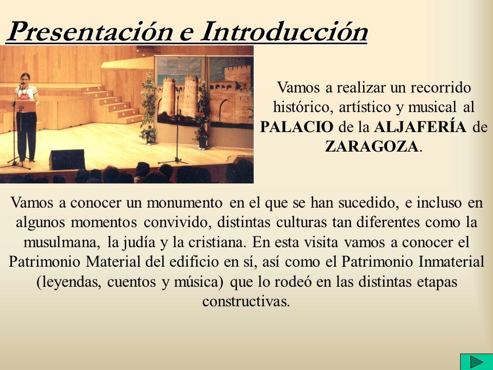 Presentación e Introducción Vamos a realizar un recorrido histórico, artístico y musical al PALACIO de la ALJAFERÍA de ZARAGOZA. Vamos a conocer un mo