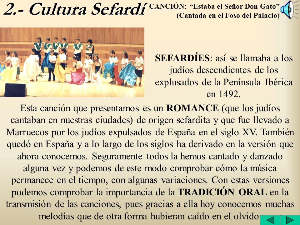 2.- Cultura Sefardí SEFARDÍES: así se llamaba a los judíos descendientes de los explusados de la Península Ibérica en 1492. Esta canción que presentam