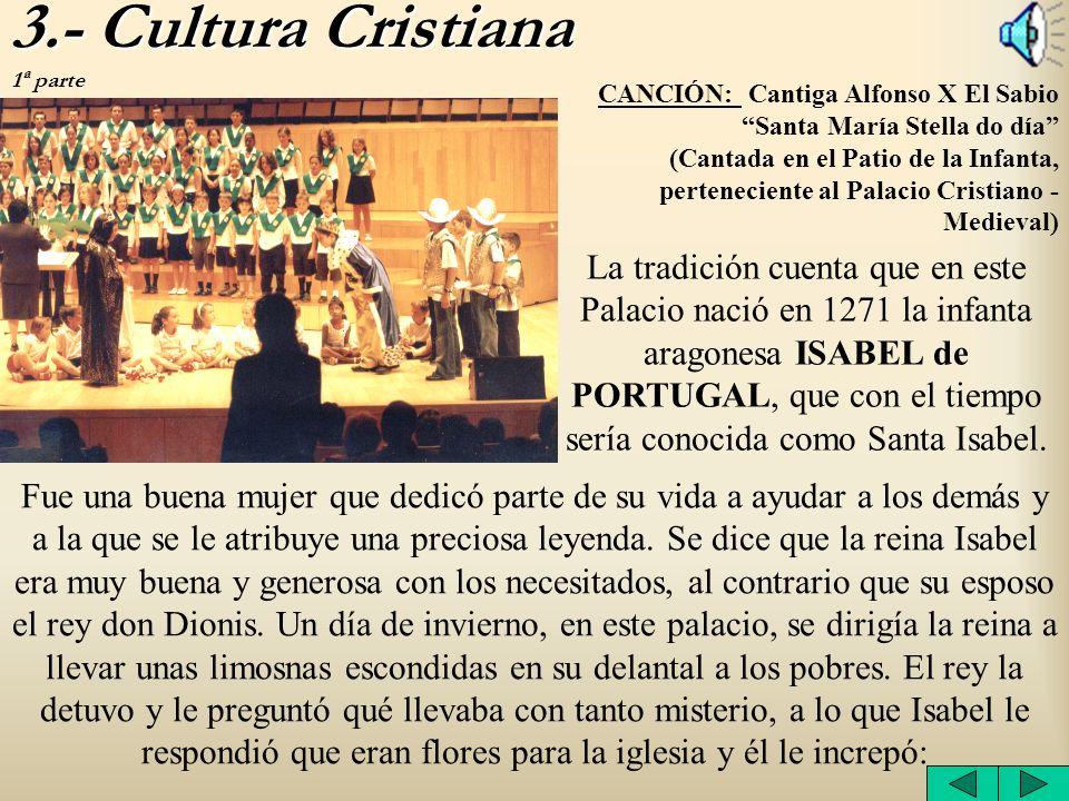 3.- Cultura Cristiana 3.- Cultura Cristiana 1ª parte CANCIÓN: Cantiga Alfonso X El Sabio Santa María Stella do día (Cantada en el Patio de la Infanta,