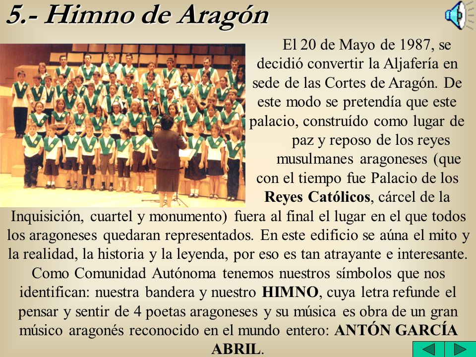5.- Himno de Aragón El 20 de Mayo de 1987, se decidió convertir la Aljafería en sede de las Cortes de Aragón. De este modo se pretendía que este palac