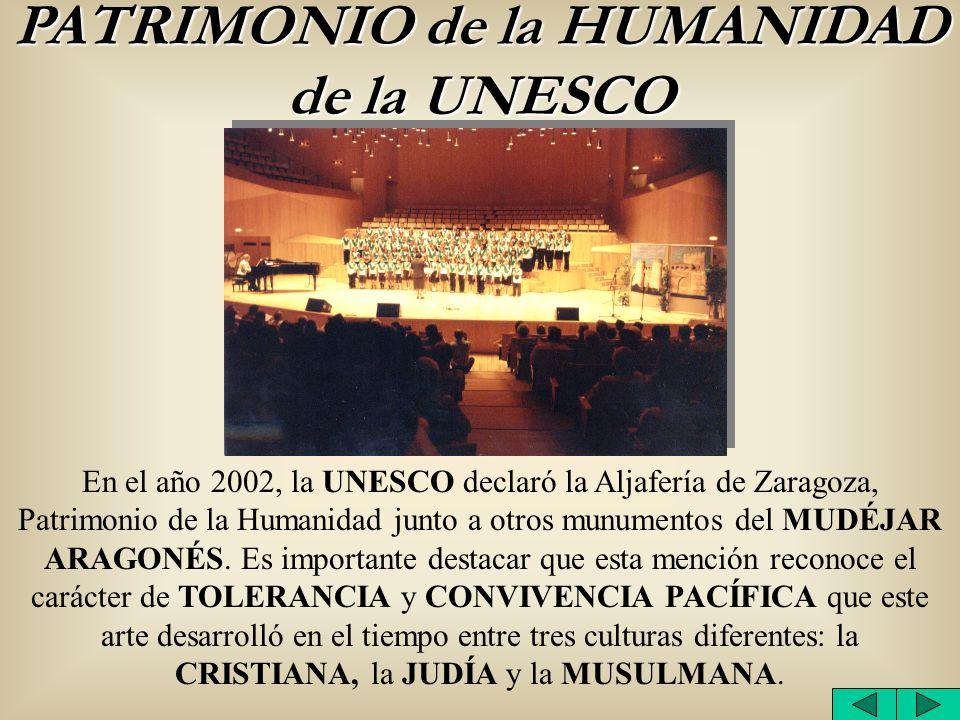 PATRIMONIO de la HUMANIDAD de la UNESCO En el año 2002, la UNESCO declaró la Aljafería de Zaragoza, Patrimonio de la Humanidad junto a otros munumento