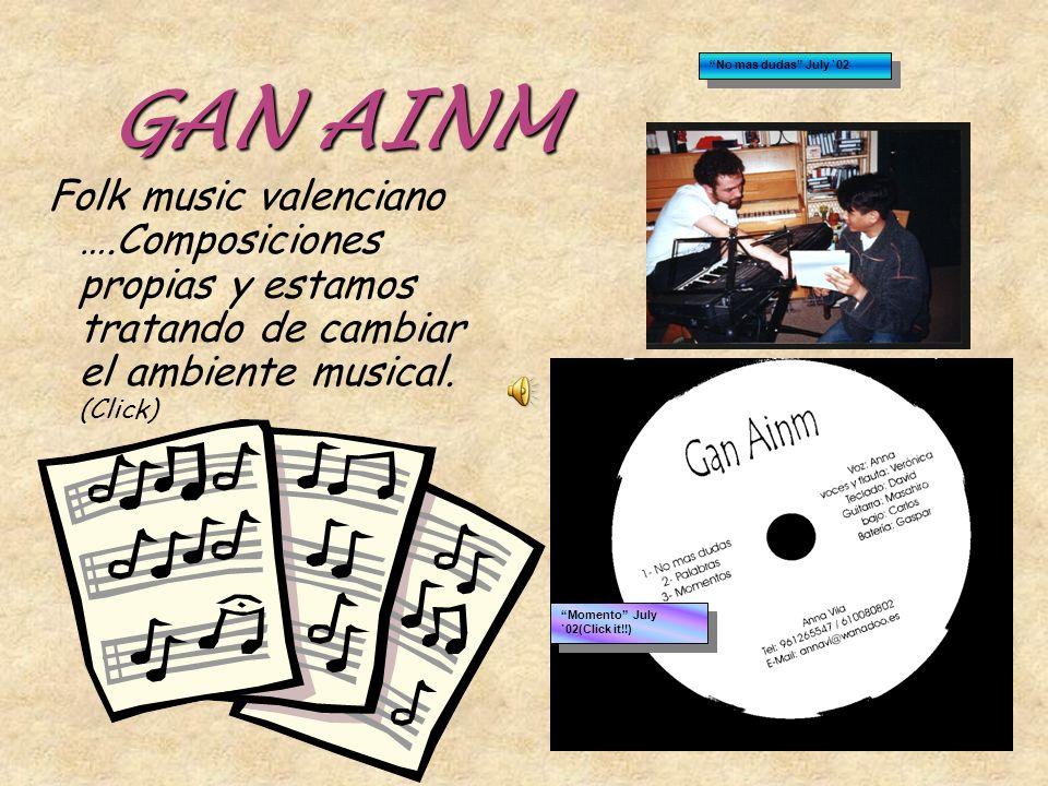 GAN AINM Folk music valenciano ….Composiciones propias y estamos tratando de cambiar el ambiente musical.