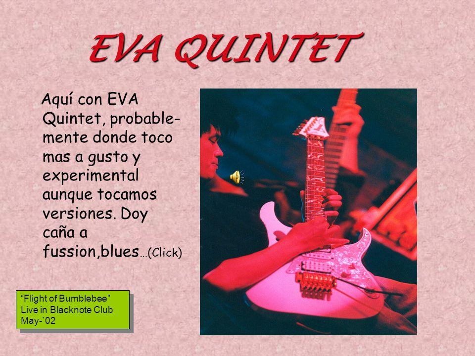 EVA QUINTET Aquí con EVA Quintet, probable- mente donde toco mas a gusto y experimental aunque tocamos versiones.