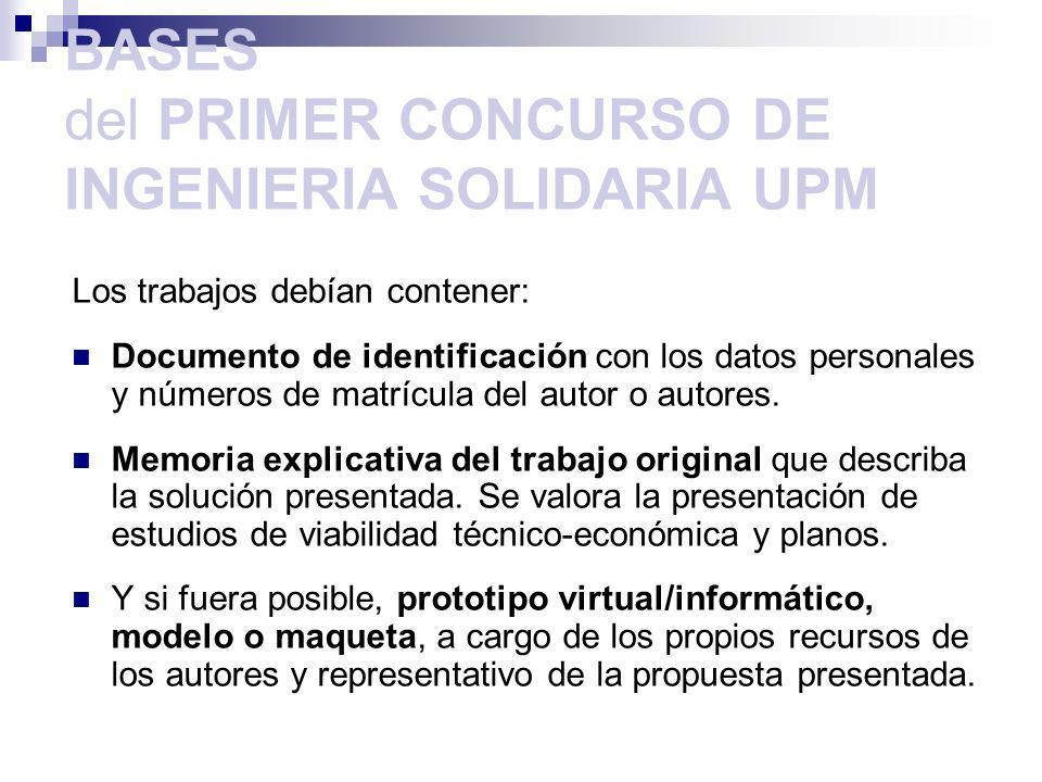 BASES del PRIMER CONCURSO DE INGENIERIA SOLIDARIA UPM Los trabajos debían contener: Documento de identificación con los datos personales y números de matrícula del autor o autores.