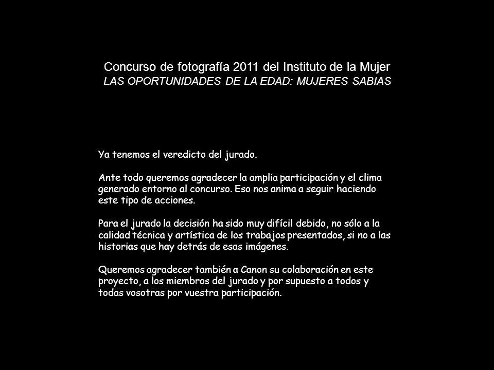 Concurso de fotografía 2011 del Instituto de la Mujer LAS OPORTUNIDADES DE LA EDAD: MUJERES SABIAS Ya tenemos el veredicto del jurado.