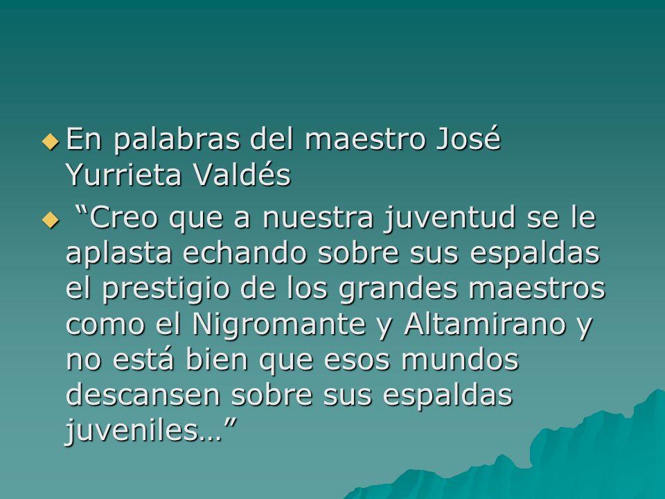 En palabras del maestro José Yurrieta Valdés En palabras del maestro José Yurrieta Valdés Creo que a nuestra juventud se le aplasta echando sobre sus