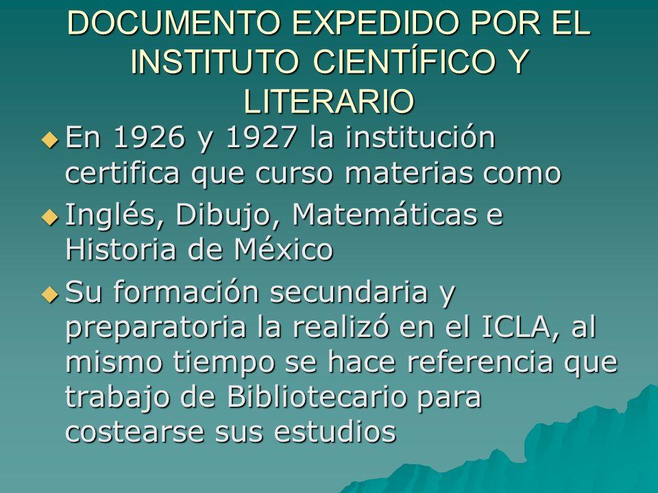 DOCUMENTO EXPEDIDO POR EL INSTITUTO CIENTÍFICO Y LITERARIO En 1926 y 1927 la institución certifica que curso materias como En 1926 y 1927 la instituci