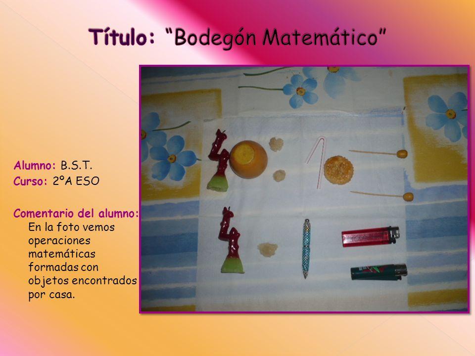 Alumno: B.S.T. Curso: 2ºA ESO Comentario del alumno: En la foto vemos operaciones matemáticas formadas con objetos encontrados por casa.