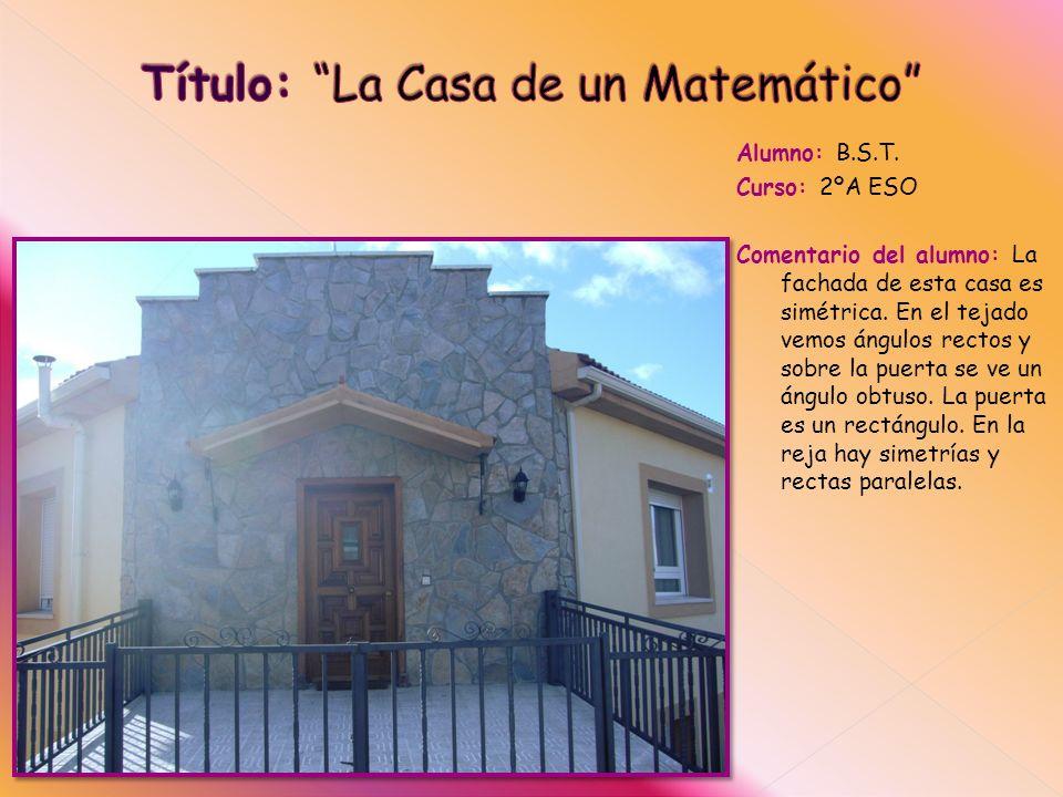 Alumno: B.S.T.Curso: 2ºA ESO Comentario del alumno: La fachada de esta casa es simétrica.