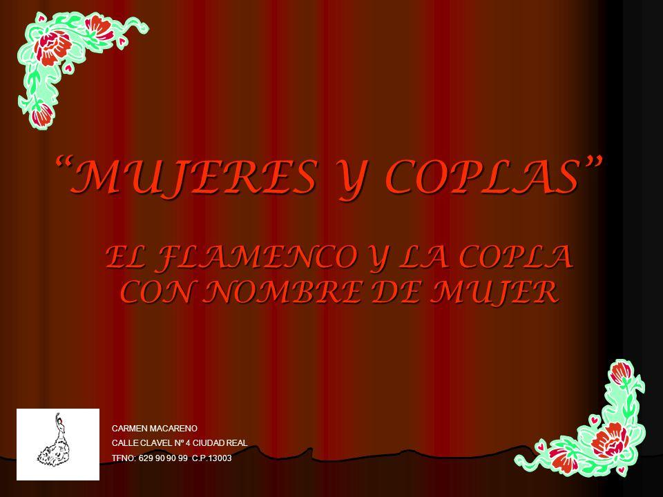 MUJERES Y COPLAS EL FLAMENCO Y LA COPLA CON NOMBRE DE MUJER CARMEN MACARENO CALLE CLAVEL Nº 4 CIUDAD REAL TFNO: 629 90 90 99 C.P.13003