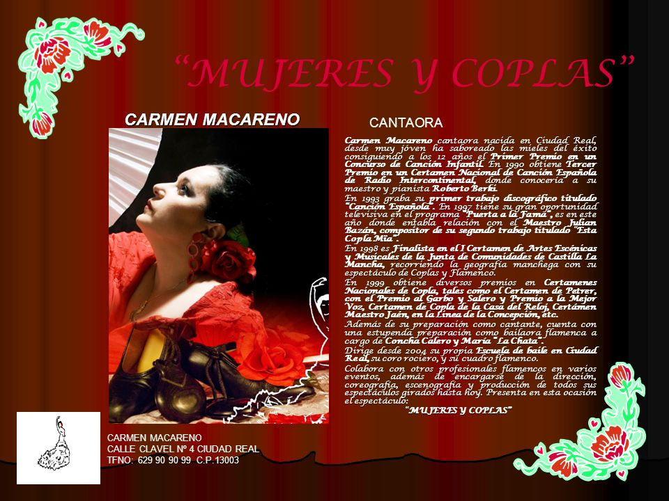 Carmen Macareno cantaora nacida en Ciudad Real, desde muy jóven ha saboreado las mieles del éxito consiguiendo a los 12 años el Primer Premio en un Co