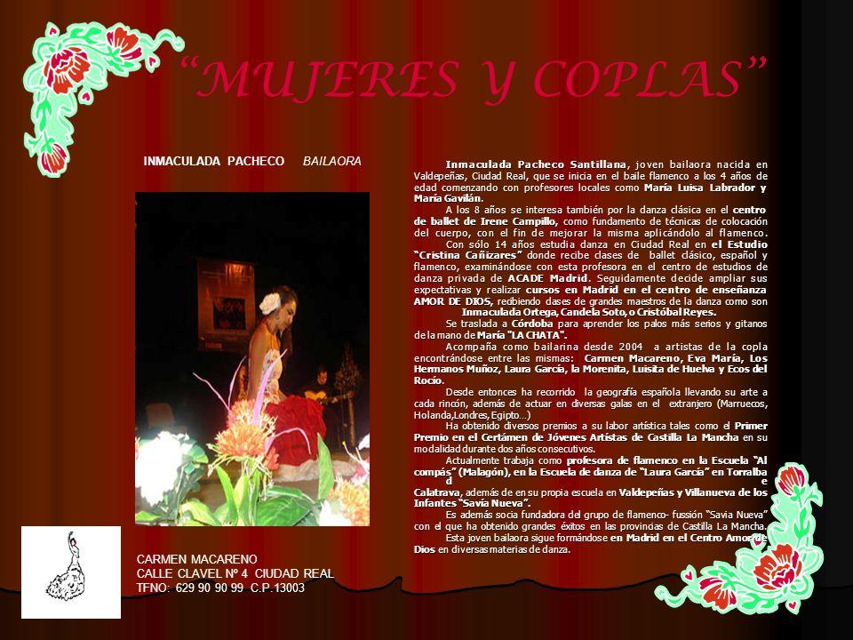 CARMEN MACARENO CALLE CLAVEL Nº 4 CIUDAD REAL TFNO: 629 90 90 99 C.P.13003 MUJERES Y COPLAS Inmaculada Pacheco Santillana, joven bailaora nacida en Va