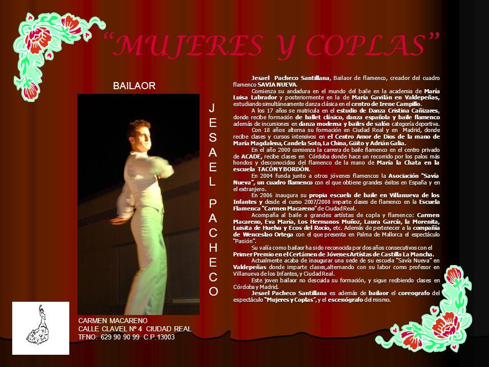 CARMEN MACARENO CALLE CLAVEL Nº 4 CIUDAD REAL TFNO: 629 90 90 99 C.P.13003 MUJERES Y COPLAS Jesael Pacheco Santillana, Bailaor de flamenco, creador de