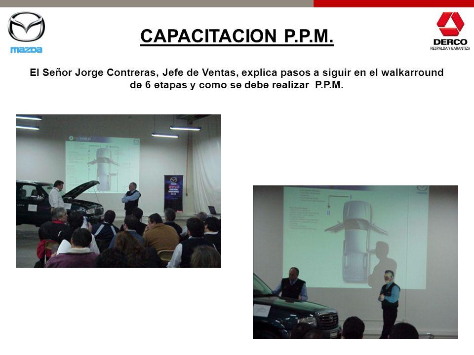 CAPACITACION P.P.M. El Señor Jorge Contreras, Jefe de Ventas, explica pasos a siguir en el walkarround de 6 etapas y como se debe realizar P.P.M.