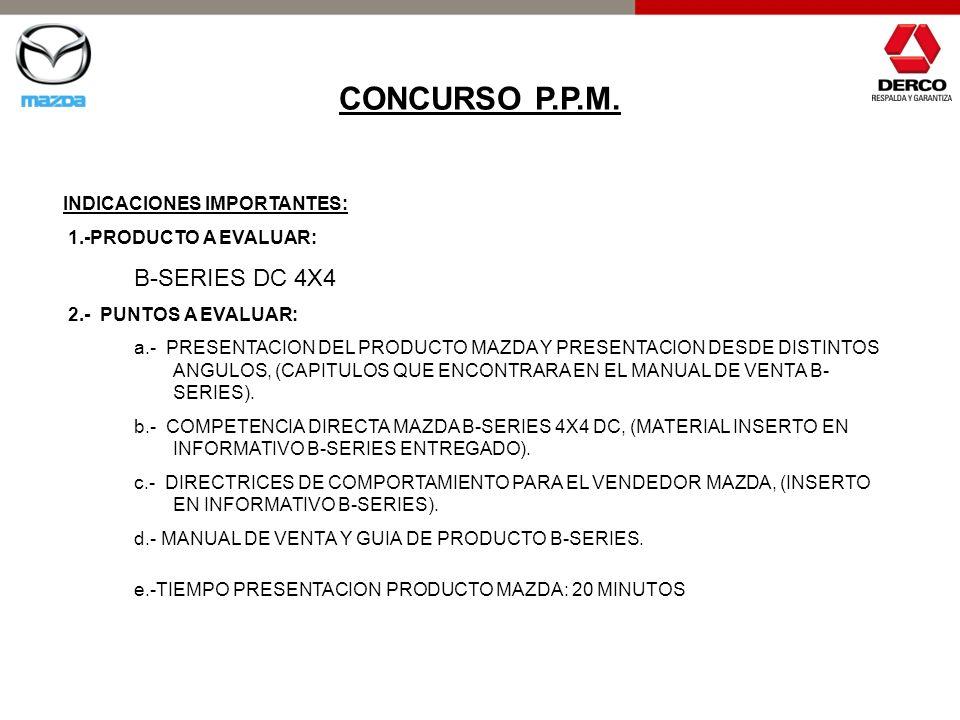 INDICACIONES IMPORTANTES: 1.-PRODUCTO A EVALUAR: B-SERIES DC 4X4 2.- PUNTOS A EVALUAR: a.- PRESENTACION DEL PRODUCTO MAZDA Y PRESENTACION DESDE DISTIN