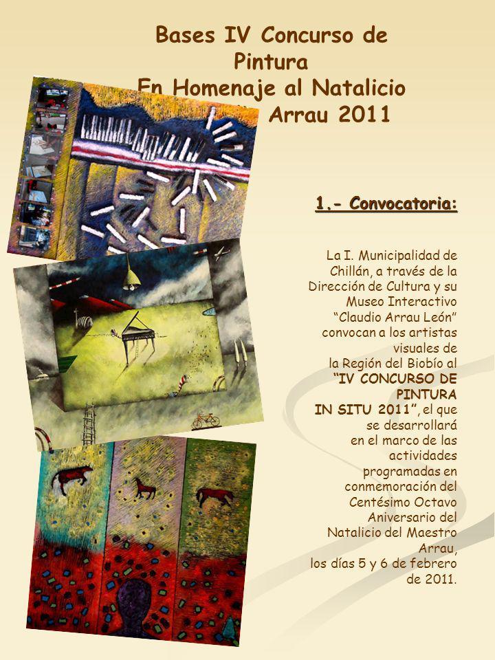 Bases IV Concurso de Pintura En Homenaje al Natalicio de Claudio Arrau 2011 1.- Convocatoria: La I. Municipalidad de Chillán, a través de la Dirección