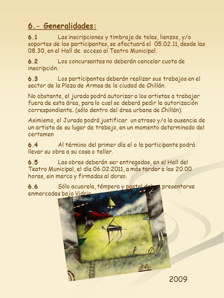 6.- Generalidades: 6.1Las inscripciones y timbraje de telas, lienzos, y/o soportes de los participantes, se efectuará el 05.02.11, desde las 08.30, en el Hall de acceso al Teatro Municipal.
