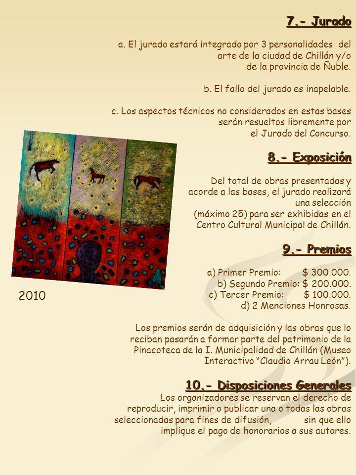 7.- Jurado a. El jurado estará integrado por 3 personalidades del arte de la ciudad de Chillán y/o de la provincia de Ñuble. b. El fallo del jurado es