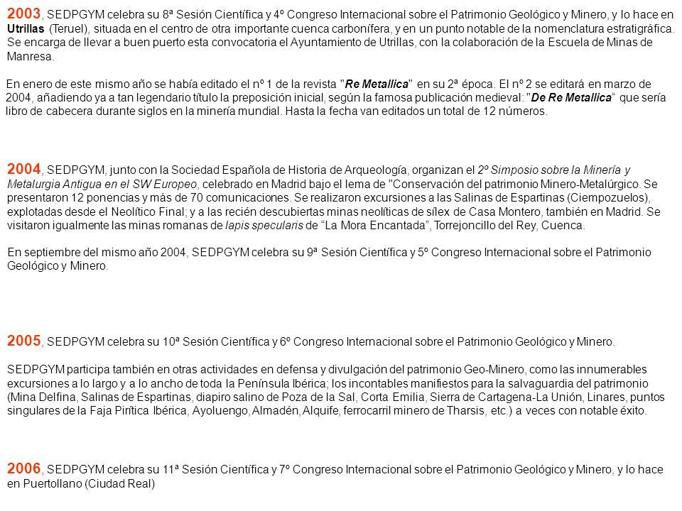 2003, SEDPGYM celebra su 8ª Sesión Científica y 4º Congreso Internacional sobre el Patrimonio Geológico y Minero, y lo hace en Utrillas (Teruel), situada en el centro de otra importante cuenca carbonífera, y en un punto notable de la nomenclatura estratigráfica.