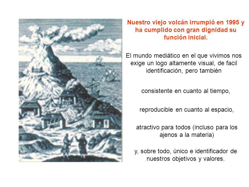 Nuestro viejo volcán irrumpió en 1995 y ha cumplido con gran dignidad su función inicial. El mundo mediático en el que vivimos nos exige un logo altam