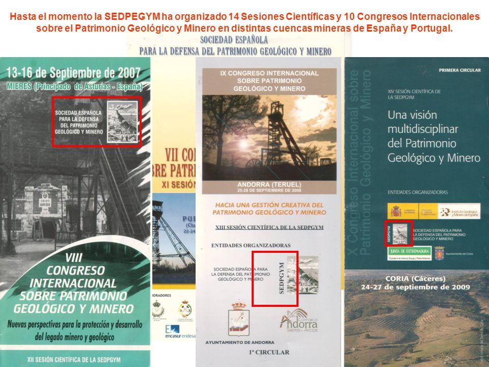 Hasta el momento la SEDPEGYM ha organizado 14 Sesiones Científicas y 10 Congresos Internacionales sobre el Patrimonio Geológico y Minero en distintas cuencas mineras de España y Portugal.