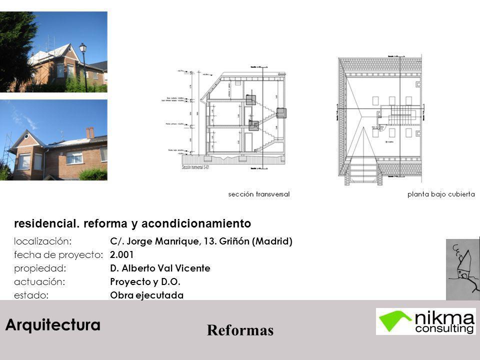 Arquitectura Reformas localización: C/. Jorge Manrique, 13. Griñón (Madrid) fecha de proyecto: 2.001 propiedad: D. Alberto Val Vicente actuación: Proy