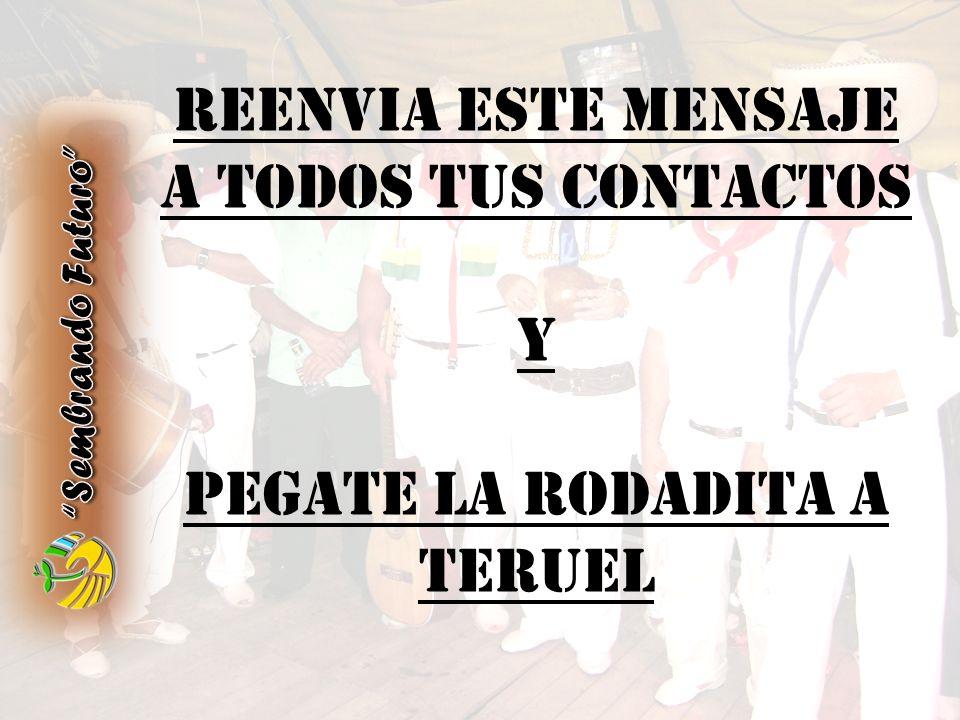 REENVIA ESTE MENSAJE A TODOS TUS CONTACTOS Y PEGATE LA RODADITA A TERUEL