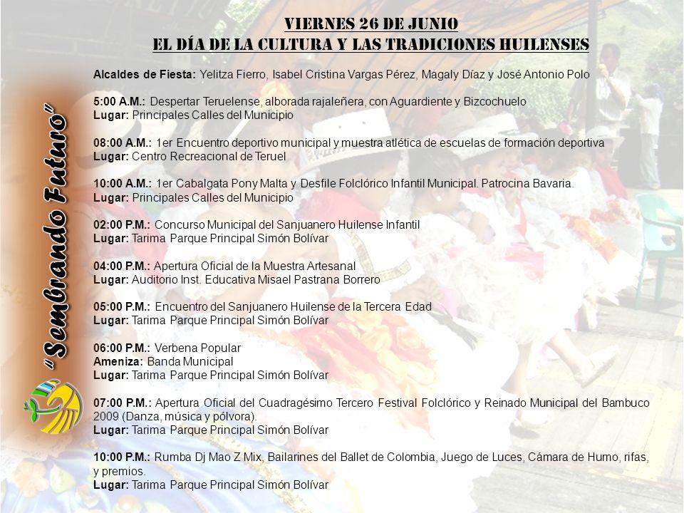 VIERNES 26 DE JUNIO El día de la Cultura y las Tradiciones Huilenses Alcaldes de Fiesta: Yelitza Fierro, Isabel Cristina Vargas Pérez, Magaly Díaz y J