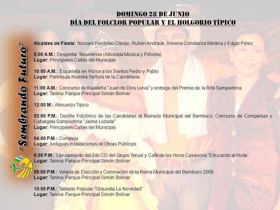 DOMINGO 28 DE JUNIO Día del Folclor Popular y el Holgorio Típico Alcaldes de Fiesta: Nomael Perdomo Clavijo, Rubén Andrade, Ximena Constanza Medina y