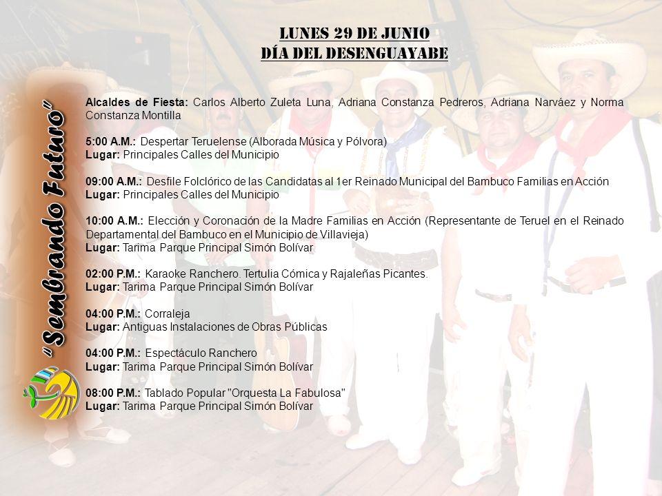 LUNES 29 DE JUNIO Día del Desenguayabe Alcaldes de Fiesta: Carlos Alberto Zuleta Luna, Adriana Constanza Pedreros, Adriana Narváez y Norma Constanza M