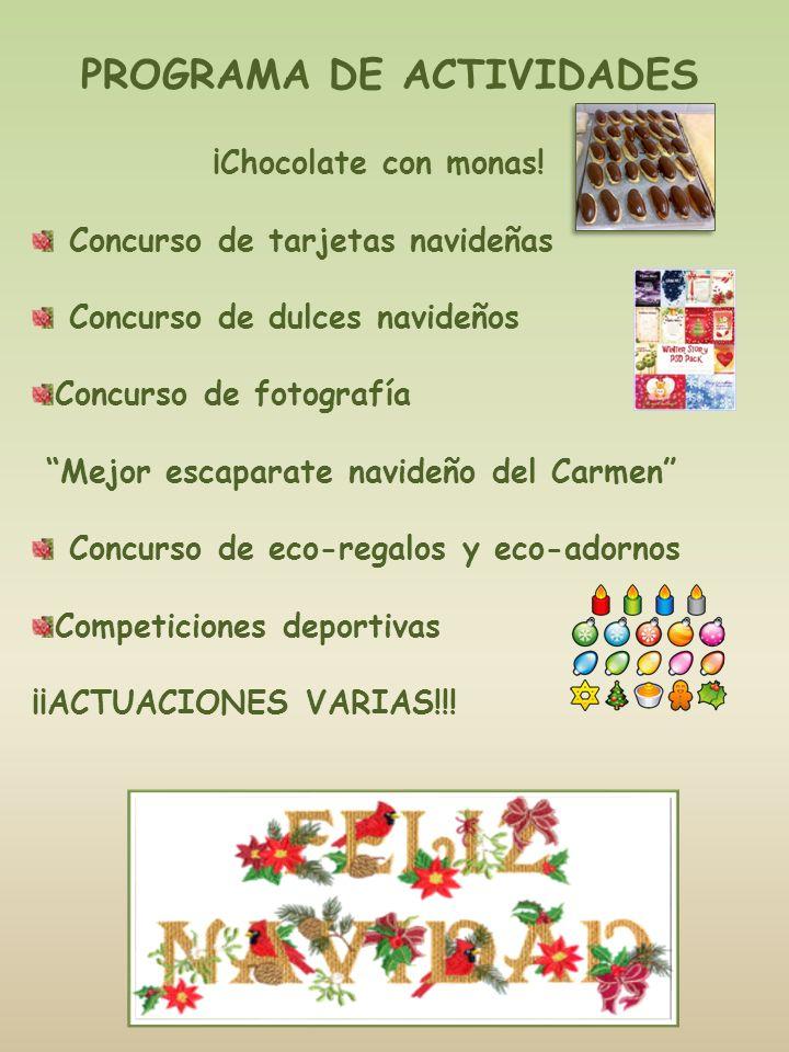 PROGRAMA DE ACTIVIDADES ¡Chocolate con monas! Concurso de tarjetas navideñas Concurso de dulces navideños Concurso de fotografía Mejor escaparate navi