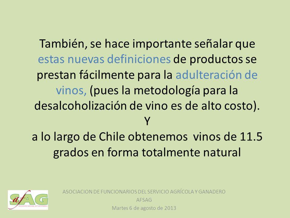 También, se hace importante señalar que estas nuevas definiciones de productos se prestan fácilmente para la adulteración de vinos, (pues la metodología para la desalcoholización de vino es de alto costo).