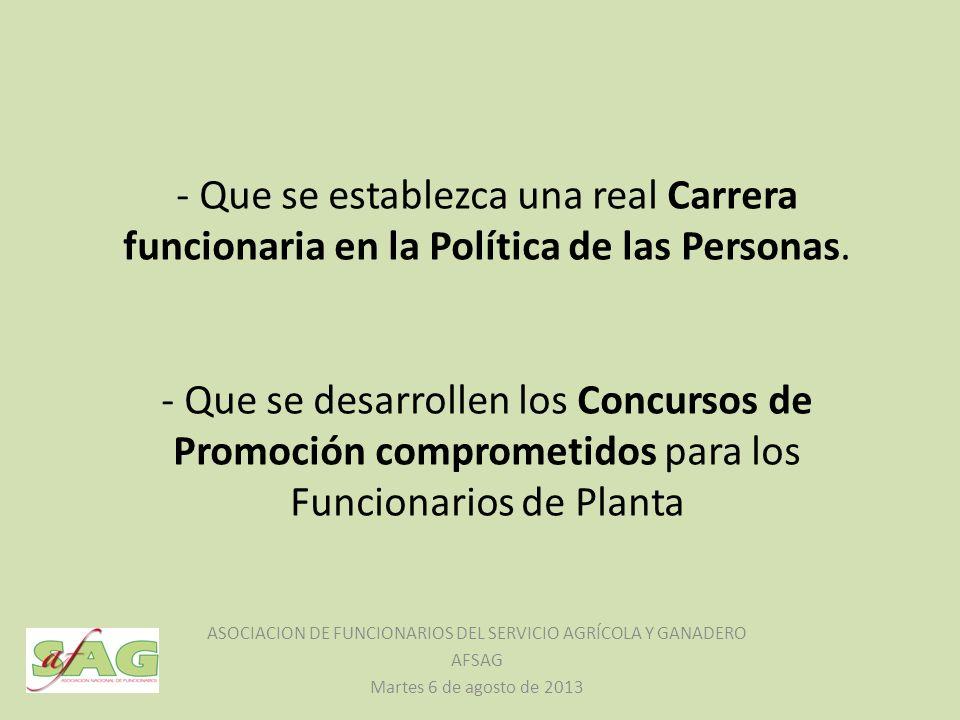 - Que se establezca una real Carrera funcionaria en la Política de las Personas.